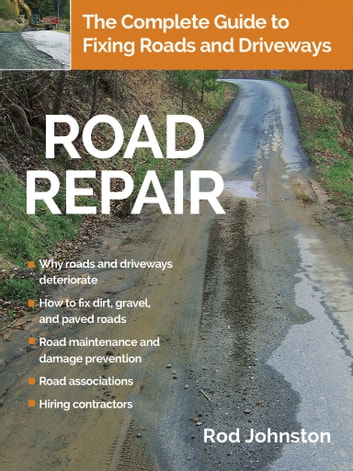 Road Repair - The Complete Guide to Fixing Roads and Driveways ebook by Rod Johnston