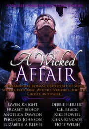 A Wicked Affair: A Paranormal Romance Boxed Set of Short Stories Featuring Witches, Vampires, Shifters, Ghosts, and More... - A Wicked Halloween, #1 ebook by Gwen Knight,Debbie Herbert,Erzabet Bishop,C.E. Black,Angelica Dawson,Kiki Howell,Gina Kincade,Phoenix Johnson,Elizabeth A Reeves,Hope Welsh