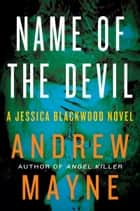 Name of the Devil - A Jessica Blackwood Novel ebook by Andrew Mayne