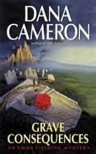 Grave Consequences ebook by Dana Cameron