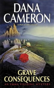 Grave Consequences - An Emma Fielding Mystery ebook by Dana Cameron