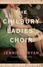 The Chilbury Ladies' Choir - A Novel ebook by Jennifer Ryan