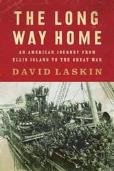 The Long Way Home - An American Journey from Ellis Island to the Great War ebook by David Laskin