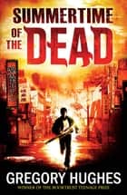 Summertime of the Dead ebook by Gregory Hughes