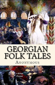Georgian Folk Tales - [Illustrated] ebook by Anonymous Anonymous,Marjory Wardrop