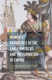 Women's Narratives of the Early Americas and the Formation of Empire ebook by Mary McAleer Balkun,Susan C. Imbarrato