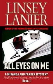 All Eyes on Me - A Miranda and Parker Mystery, #1 ebook by Linsey Lanier