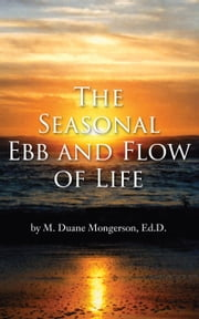 The Seasonal Ebb and Flow of Life ebook by M. Duane Mongerson