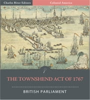The Townshend Act of 1767 (Illustrated) ebook by British Parliament