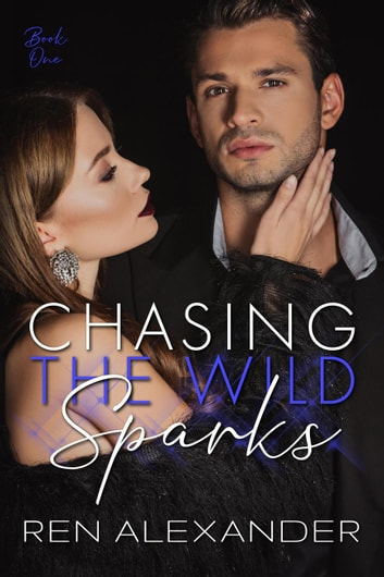 Chasing the Wild Sparks - Wild Sparks, #1 ebook by Ren Alexander