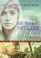 He Who Lifts the Skies - The Genesis Trilogy, #2 ebook by