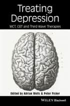Treating Depression - MCT, CBT, and Third Wave Therapies ebook by Adrian Wells, Peter Fisher