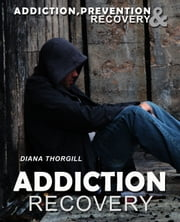 Addiction.Recovery Addiction:Prevention.&.Treatment ebook by Diana Thorgill