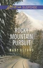 Rocky Mountain Pursuit ebook by Mary Alford
