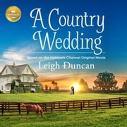 A Country Wedding - Based on the Hallmark Channel Original Movie livre audio by Leigh Duncan