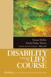 Disability Through the Life Course ebook by Professor Tamar Heller,Sarah K. Parker Harris