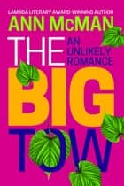 The Big Tow: An Unlikely Romance - An Unlikely Romance ebook by Ann McMan