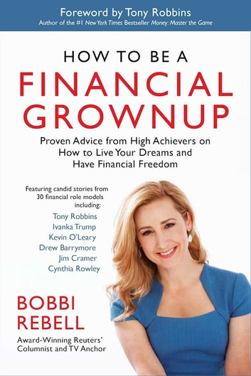 How to Be a Financial Grownup - Proven Advice from High Achievers on How to Live Your Dreams and Have Financial Freedom ebook by Bobbi Rebell