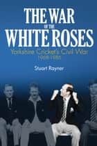 The War of the White Roses ebook by Stuart Rayner