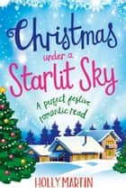 Christmas Under a Starlit Sky - A perfect festive romantic read ebook by Holly Martin