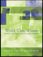 World, Class, Women - Global Literature, Education, and Feminism ebook by Robin Truth Goodman
