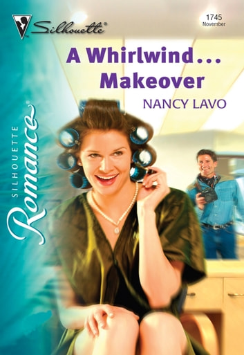 A Whirlwind...Makeover (Mills & Boon Silhouette) ebook by Nancy Lavo