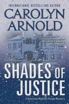 Shades of Justice - Detective Madison Knight Series, #9 ebook by Carolyn Arnold