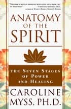 Anatomy of the Spirit ebook by Caroline Myss