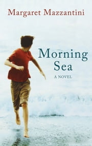 Morning Sea - A Novel ebook by Margaret Mazzantini,Ann Gagliardi