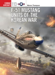 F-51 Mustang Units of the Korean War ebook by Mr Warren Thompson,Mr Chris Davey,Gareth Hector