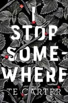 I Stop Somewhere ebook by TE Carter