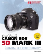 David Busch's Canon EOS 5D Mark III Guide to Digital SLR Photography ebook by David D. Busch