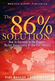 The 86 Percent Solution: How to Succeed in the Biggest Market Opportunity of the Next 50 Years ebook by Mahajan, Vijay