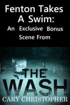 Fenton Takes a Swim: A Bonus Chapter from The Wash ebook by Cary Christopher
