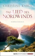 Das Lied des Nordwinds - Norwegenroman ebook by Christine Kabus