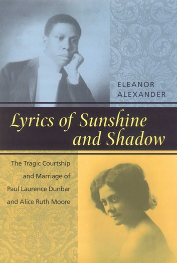 Lyrics of Sunshine and Shadow - The Tragic Courtship and Marriage of Paul Laurence Dunbar and Alice Ruth Moore ebook by Eleanor Alexander
