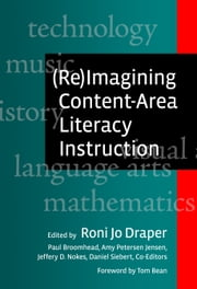 (Re)Imagining Content-Area Literacy Instruction ebook by Roni Jo Draper,Paul Broomhead,Amy Peterson Jensen,Daniel Siebert,Jeffrey D. Nokes
