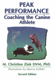 PEAK PERFORMANCE - COACHING THE CANINE ATHLETE ebook by Christine Zink