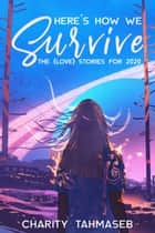 Here's How We Survive - The (Love) Stories for 2020 ebook by Charity Tahmaseb