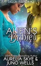 Alien's Babies ebook by Aurelia Skye, Juno Wells