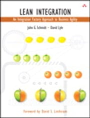 Lean Integration: An Integration Factory Approach to Business Agility - An Integration Factory Approach to Business Agility ebook by John J. Schmidt,David Lyle