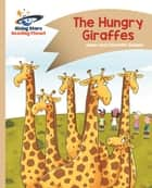 Reading Planet - The Hungry Giraffes - Gold: Comet Street Kids eBook by Adam Guillain, Charlotte Guillain
