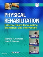 Physical Rehabilitation - E-Book - Evidence-Based Examination, Evaluation, and Intervention ebook by Michelle H. Cameron, MD, PT, OCS,Linda Monroe, MPT, OCS