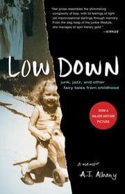 Low Down: Junk, Jazz, and Other Fairy Tales from Childhood ebook by A.J. Albany