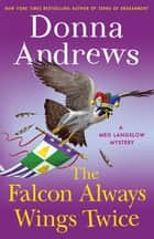 The Falcon Always Wings Twice - A Meg Langslow Mystery ebook by