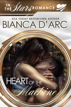 Heart of the Machine - In the Stars ebook by Bianca D'Arc