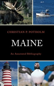 Maine - An Annotated Bibliography ebook by Christian P. Potholm