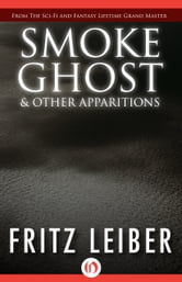 Smoke Ghost & Other Apparitions ebook by Fritz Leiber