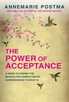 The Power of Acceptance ebook by Annemarie Postma