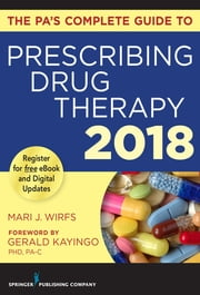 The PA's Complete Guide to Prescribing Drug Therapy 2018 ebook by Mari J. Wirfs, PhD, MN,...